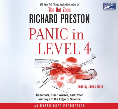 Panic in Level 4: Cannibals, Killer Viruses, and Other Journeys to the Edge of Science: Richard ...