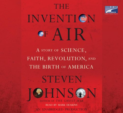 The Invention of Air: A Story of Science, Terror, and the Birth of America: Johnson, Steven