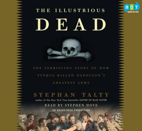9781415963913: The Illustrious Dead: Napoleon, Typhus, and the Dream of World Conquest