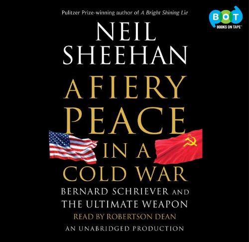 A Fiery Peace in a Cold War: Bernard Schriever and the Ultimate Weapon: Neil Sheehan (Author), ...