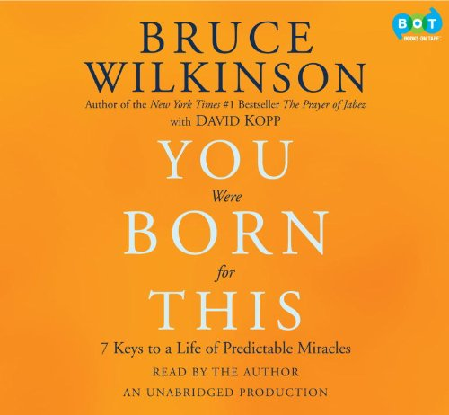 You Were Born for This: Seven Keys to a Life of Predictable Miracles (1415967032) by Bruce Wilkinson