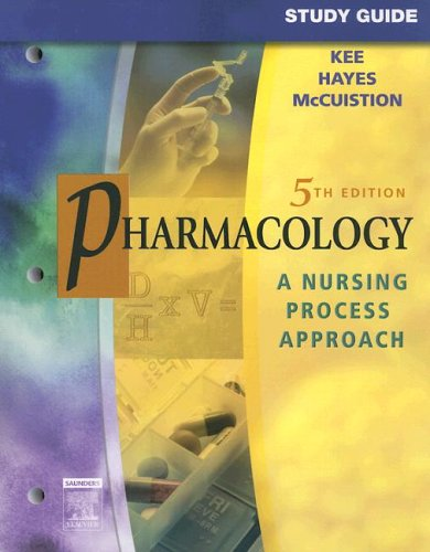 Study Guide for Pharmacology: A Nursing Process: Joyce LeFever Kee,