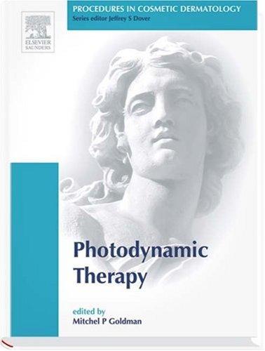 Procedures in Cosmetic Dermatology Series: Photodynamic Therapy: Editor-Mitchel P. Goldman