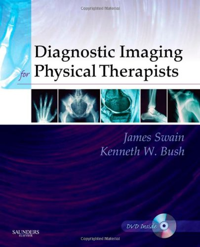 Diagnostic Imaging for Physical Therapists, 1e: Swain MPT, James; Bush MPT  Phd, Kenneth W.; ...
