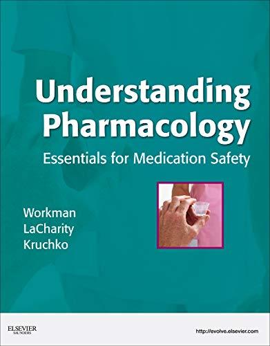 Understanding Pharmacology: Essentials for Medication Safety: M. Linda Workman