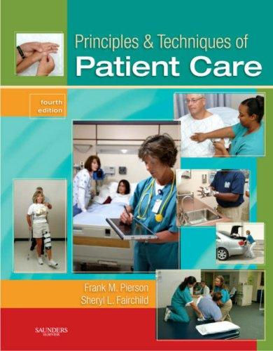 Principles & Techniques of Patient Care (Principles: Frank M. Pierson,
