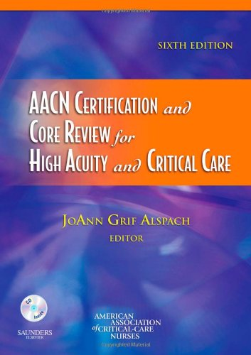 9781416035923: AACN Certification and Core Review for High Acuity and Critical Care, 6e (Alspach, AACN Certification and Core Review for High Acuity and Critical Care)