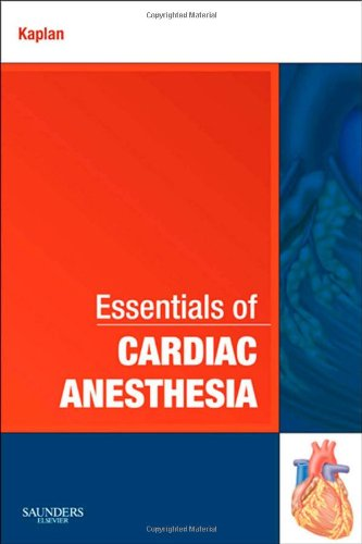 Essentials of Cardiac Anesthesia: A Volume in: Kaplan MD, Joel