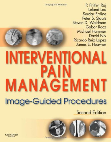 Interventional Pain Management: Image-Guided Procedures, 2e: Raj, P. Prithvi;