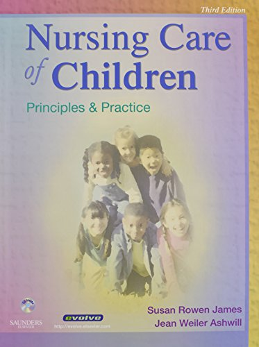 Nursing Care of Children - Text and Mosby's Care of Infants and Children Nursing Video Skills Package: Principles and Practice, 3e (1416049215) by Susan R. James PhD MSN RN; Jean Ashwill MSN RN; Mosby