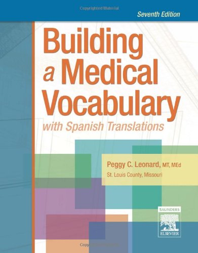 9781416056270: Building a Medical Vocabulary: with Spanish Translations, 7e (Leonard, Building a Medical Vocabulary)