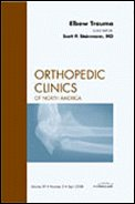 9781416058175: Elbow Trauma, An Issue of Orthopedic Clinics, 1e (The Clinics: Orthopedics)