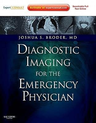 Diagnostic Imaging for the Emergency Physician: Expert Consult - Online and Print, 1e: Broder MD, ...
