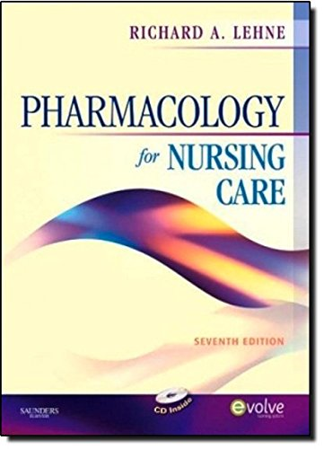 Pharmacology for Nursing Care, 7th Edition: Richard A. Lehne