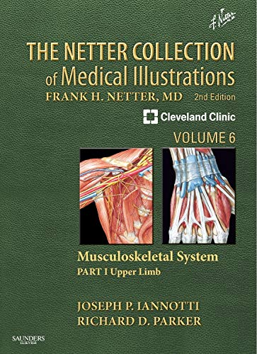 The Netter Collection of Medical Illustrations: Musculoskeletal System, Volume 6, Part I - Upper ...