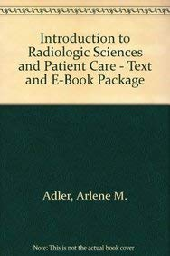 Introduction to Radiologic Sciences and Patient Care - Text and E-Book Package, 4e: Adler MEd RT(R)...