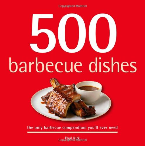 9781416205098: 500 Barbecue Dishes: The Only Barbecue Compendium You'll Ever Need