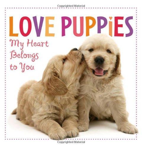 Love Puppies: My Heart Belongs to You: Sellers Publishing