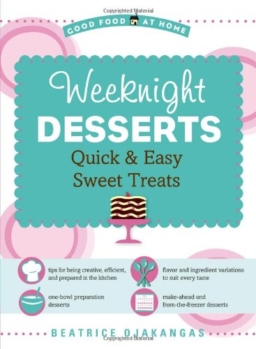 9781416205906: Weeknight Desserts: Quick & Easy Sweet Treats (Good Food at Home)