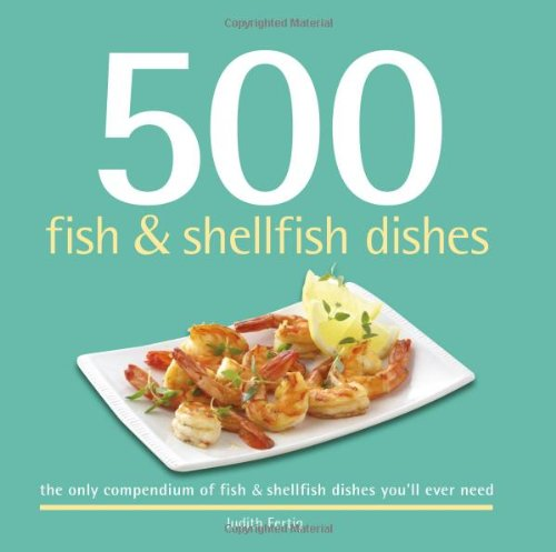 9781416206217: 500 Fish & Shellfish Dishes: The Only Compendium of Fish & Shellfish You'll Ever Need (500 Cooking (Sellers))