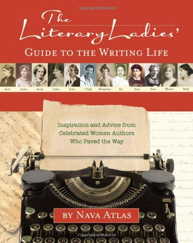 The Literary Ladies' Guide to the Writing Life: Inspiration and Advice from Celebrated Women Authors Who Paved the Way (1416206329) by Nava Atlas