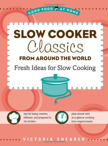 9781416206378: Slow Cooker Classics from Around the World: Fresh Ideas for Slow Cooking