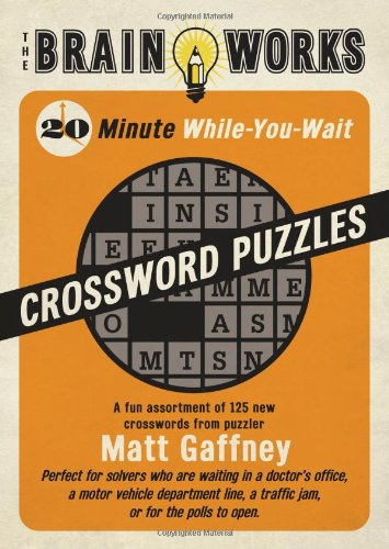 9781416206484: The Brain Works: 20-Minute While-You-Wait Crossword Puzzles: A Fun Assortment of 125 New Crosswords from Puzzler Matt Gaffney (Brain Works (Sellers))