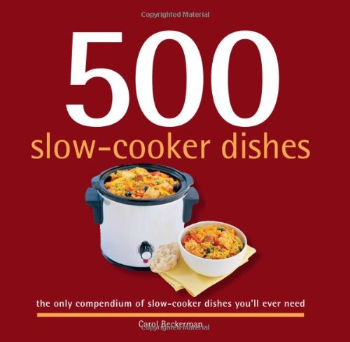 9781416206620: 500 Slow-Cooker Dishes: The Only Compendium of Slow-Cooker Dishes You'll Ever Need (500 Cooking (Sellers))