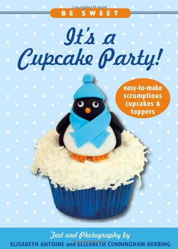 9781416206880: Be Sweet: It's a Cupcake Party! Easy-To-Make Scrumptious Cupcakes & Party Toppers (Be Sweet (Sellers))