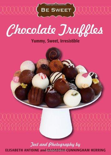 Be Sweet: Chocolate Truffles: Yummy, Sweet, Irresistible )