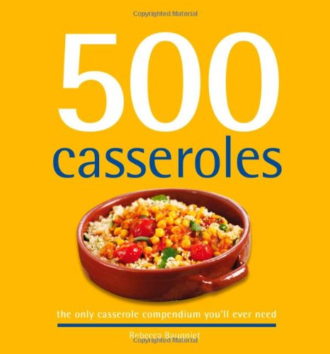 9781416207696: 500 Casseroles: The Only Casserole Compendium You'll Ever Need (500 Series Cookbooks)