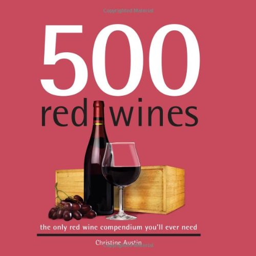 9781416207702: 500 Red Wines: The Only Red Wine Compendium You'll Ever Need (500 Cooking (Sellers))