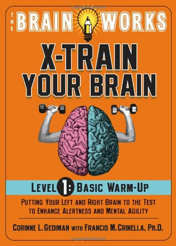 The Brain Works X-Train Your Brain Level 1: Basic Warm Up: Putting Your Left and Right Brain to the...