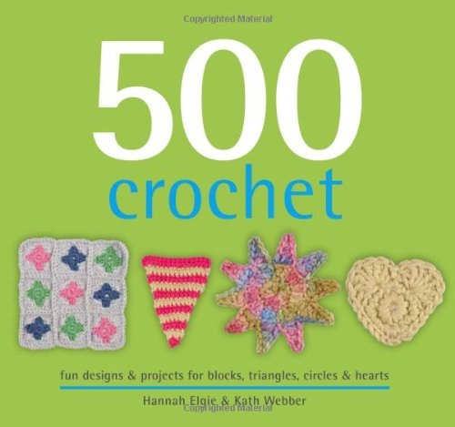 9781416208839: 500 Crochet: Fun Designs & Projects for Blocks, Triangles, Circles & Hearts