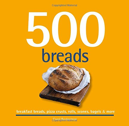 9781416245223: 500 Breads: Breakfast Breads, Pizza Crusts, Rolls, Scones, Bagels & More (500 Cooking (Sellers))