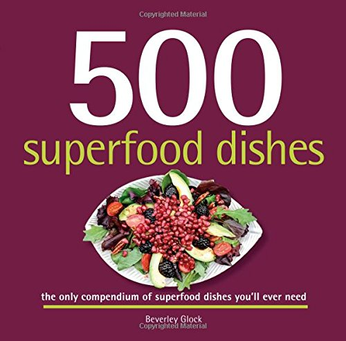 500 Superfood Dishes: Beverly Glock