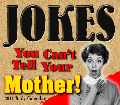 Jokes You Can't Tell Your Mother 2011 Daily Boxed Calendar (Calendar) (9781416286233) by Ulysses Press