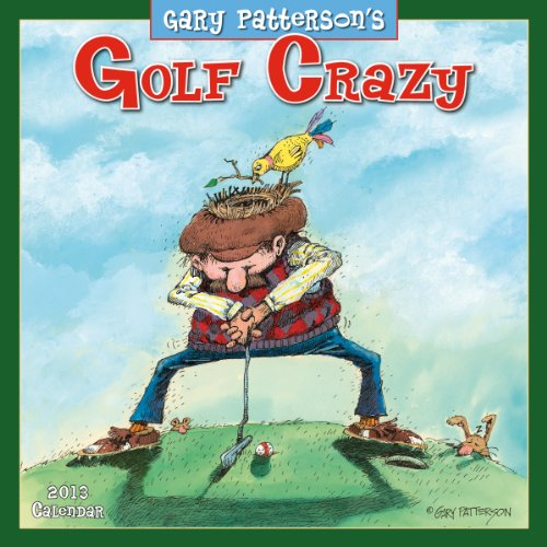 Golf Crazy by Gary Patterson 2013 Wall (calendar): Gary Patterson