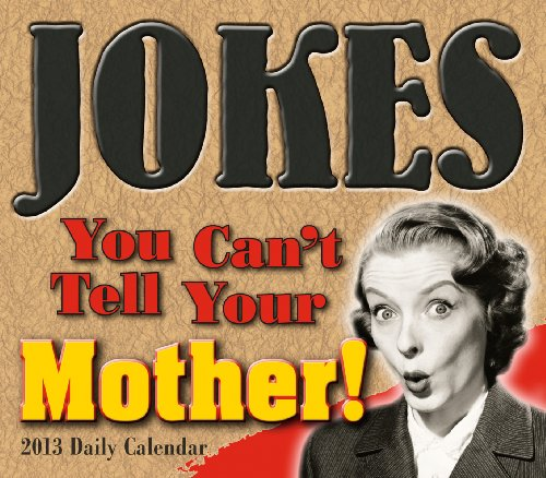 Jokes You Can't Tell Your Mother 2013 Box/Daily (calendar) (9781416290292) by Ulysses Press