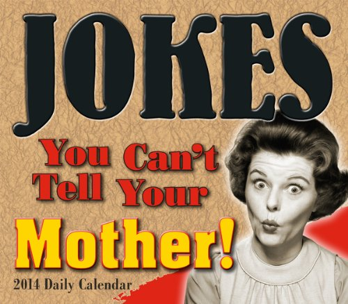 Jokes You Can't Tell Your Mother 2014 Boxed/Daily (calendar) (9781416294573) by Ulysses Press