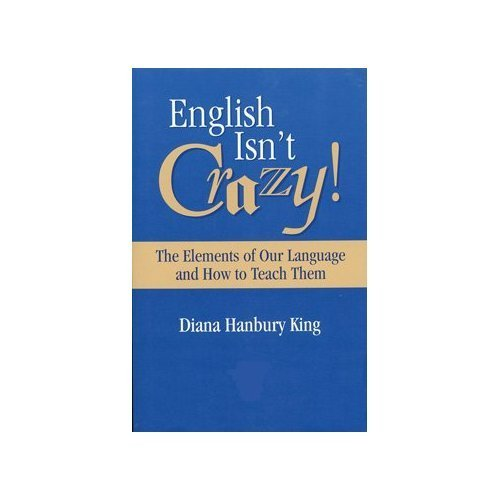 9781416400813: English Isn't Crazy!: The Elements of Our Language and How to Teach Them