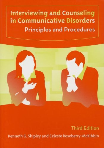 Interviewing And Counseling in Communicative Disorders: Principles And Procedures: Shipley, Kenneth...