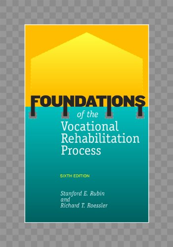 Foundations of the Vocational Rehabilitation Process: Richard T. Roessler;
