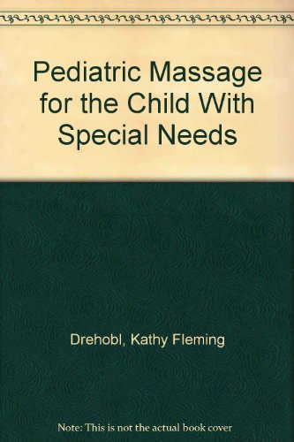 9781416403067: Pediatric Massage for the Child With Special Needs