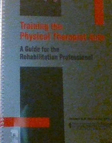 9781416403296: Training the Physical Therapist Aide: A Guide for the Rehabilitation Professional