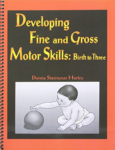 9781416403487: Developing Fine and Gross Motor Skills: Birth to Three