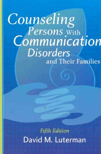 Counseling Persons with Communication Disorders and Their: David M. Luterman