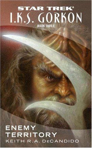 I.K.S. Gorkon, Book 3: Enemy Territory (Star Trek: Klingon Empire) (Bk. 3) (9781416500148) by DeCandido, Keith R. A.