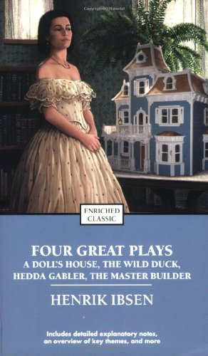 Four Great Plays of Henrik Ibsen: A Doll's House, The Wild Duck, Hedda Gabler, The Master ...