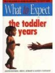 What to Expect : The Toddler Years: Murkoff, Eisenberg, Hathaway